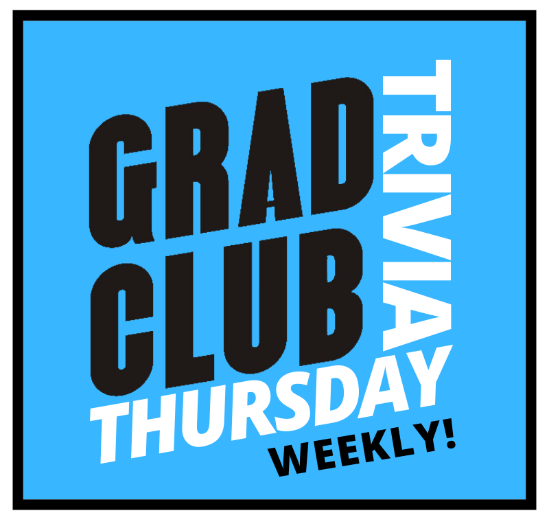 Grad Club Trivia - Thursday Weekly!